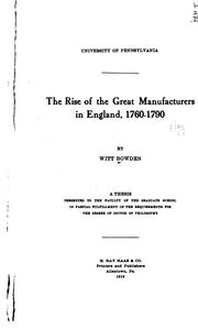 Cover of: The rise of the great manufacturers in England, 1760-1790 | Witt Bowden