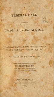 Cover of: federal call to the people of the United States, to come foreward at the ensuing election, and save their country | Henry Bailey