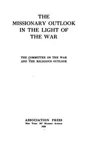 Cover of: The missionary outlook in the light of the war by