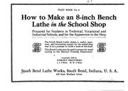 Cover of: How to make an 8-inch bench lathe in the school shop: prepared for students in technical, vocational and industrial schools, and for the apprentice in the shop.