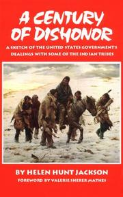Cover of: A century of dishonor: a sketch of the United States government's dealings with some of the Indian tribes