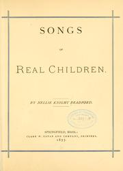 Cover of: Songs of real children. | Bradford, Nellie Knight Mrs.