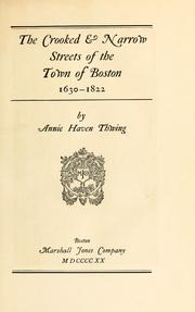 Cover of: The crooked & narrow streets of the town of Boston 1630-1822 by Annie Haven Thwing