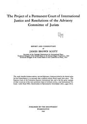 Cover of: The project of a permanent court of international justice and resolutions of the Advisory Committee of Jurists