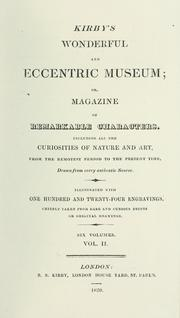 Cover of: Kirby's wonderful and eccentric museum; or, Magazine of remarkable characters. Including all the curiosities of nature and art, from the remotest period to the present time, drawn from every authentic source. Illustrated with one hundred and twenty-four engravings. Chiefly taken from rare and curious prints or original drawings. |