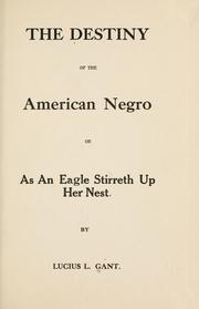 Cover of: The destiny of the American Negro; or, As an eagle stirreth up her nest