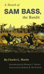 Cover of: A Sketch of Sam Bass, the Bandit: A Graphic Narrative  | Charles L. Martin