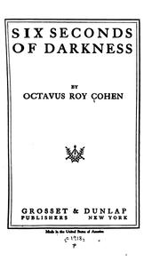 Cover of: Six seconds of darkness by Octavus Roy Cohen