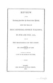 Cover of: Review of the testimony given before the general court martial, upon the trial of Brig. General George Talcott, in June and July, 1851, and of the proceedings of the court