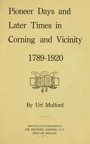 Cover of: Pioneer days and later times in Corning and vicinity, 1789-1920 | Uri Mulford