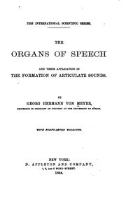 Cover of: organs of speech and their application in the formation of articulate sounds. | Georg Hermann von Meyer
