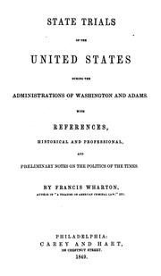 Cover of: State trials of the United States during the administrations of Washington and Adams: with references, historical and professional, and preliminary notes on the politics of the times.
