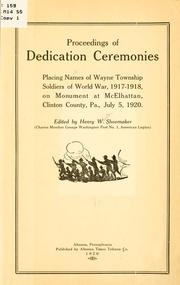 Cover of: Proceedings of dedication ceremonies, placing names of Wayne township soldiers of world war, 1917-1918, on monument at McElhattan, Clinton County, Pa., July 5, 1920. Ed. by Henry W. Shoemaker. | Henry W. Shoemaker