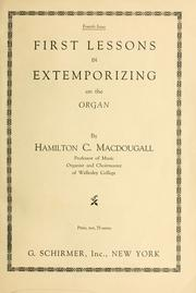 Cover of: First lessons in extemporizing on the organ by H. C. Macdougall