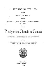 Cover of: Historic sketches of the pioneer work and the missionary, educational and benevolent agencies of the Presbyterian Church in Canada by Presbyterian Church in Canada.
