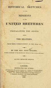 Cover of: Historical sketches of the missions of the United Brethern for propagating the Gospel among the heathen, from their commencement to the year 1817