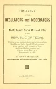 Cover of: History of the regulators and moderators and the Shelby County war in 1841 and 1842, in the republic of Texas | John W. Middleton