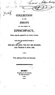 Cover of: A collection of the essays on the subject of episcopacy, which originally appeared in the Albany centinel, and which are ascribed principally to the Rev. Dr. Linn, the Rev. Mr. Beasley, and Thomas Y. How, esq