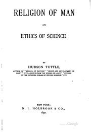 Cover of: Religion of man and ethics of science. | Tuttle, Hudson