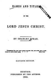 Cover of: Names and titles of the Lord Jesus Christ | Charles Spear