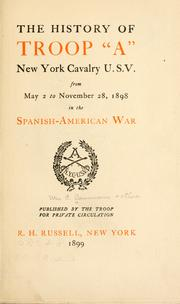 "The history of Troop ""A"", New York Cavalry U. S. V by William C. Cammann"
