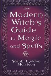 Cover of: The modern witch's guide to magic and spells