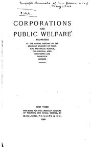 Cover of: Corporations and public welfare: Addresses at the annual meeting of the American academy of political and social science, Philadelphia, April nineteenth and twentieth, 1900.
