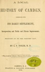 Cover of: A local history of Camden, commencing with its early settlement, incorporation and public and private improvements | L. F. Fisler