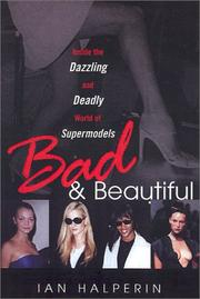 Cover of: Bad And Beautiful: Inside the Dazzling And Deadly World of Supermodels | Ian Halperin