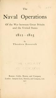 Cover of: The naval operations of the war between Great Britain and the United States, 1812-1815 by Theodore Roosevelt