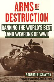 Cover of: Arms Of Destruction: Ranking The World's Best Land Weapons Of WW II