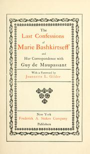 Cover of: The last confessions of Marie Bashkirtseff and her correspondence with Guy de Maupassant