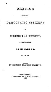 Cover of: Oration before the Democratic citizens of Worcester county, Massachusetts, at Millbury, July 4, 1839
