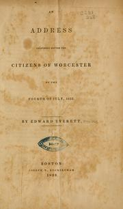 Cover of: An address delivered before the citizens of Worcester on the Fourth of July, 1833