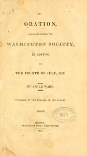 Cover of: An oration delivered before the Washington Society in Boston, on the fourth of July, 1816