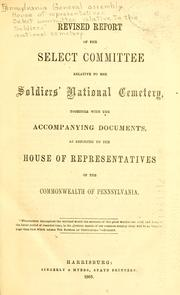 Revised report of the Select Committee Relative to the Soldiers' National Cemetery, together with the accompanying documents, as reported to the House of Representatives of the Commonwealth of Pennsylvania by Pennsylvania. General Assembly. House of Representatives. Select Committee Relative to the Soldiers' National Cemetery.