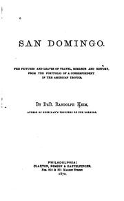 Cover of: San Domingo: Pen pictures and leaves of travel, romance and history, from the portfolio of a correspondent in the American tropics. By De B. Randolph Keim.