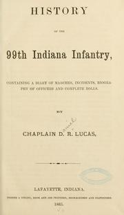 Cover of: History of the 99th Indiana infantry by Daniel R. Lucas
