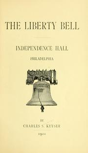 Cover of: The Liberty Bell, Independence Hall, Philadelphia | Charles S. Keyser