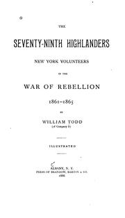Cover of: Seventy-ninth Highlanders, New York Volunteers in the War of Rebellion, 1861-1865 | William Todd