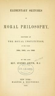Cover of: Elementary sketches of moral philosophy: delivered at the Royal institution, in the years 1804, 1805, and 1806