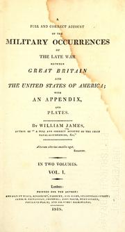 Cover of: A full and correct account of the military occurrences of the late war between Great Britain and the United States of America by James, William