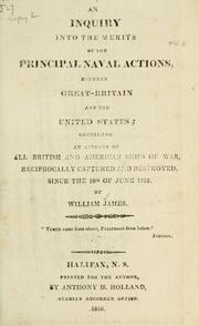 Cover of: An inquiry into the merits of the principal naval actions, between Great-Britain and the United States by James, William