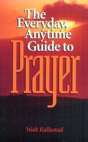 Cover of: The everyday, anytime guide to prayer | Walther P. Kallestad