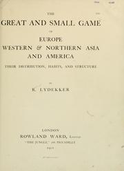 Cover of: The great and small game of Europe, western & northern Asia and America: their distribution, habits, and structure