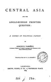 Cover of: Central Asia and the Anglo-Russian frontier question: a series of political papers