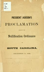 Cover of: President Jackson's proclamation against the nullification ordinance of South Carolina, December 11, 1832