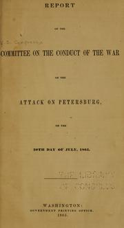 Cover of: Report of the Committee on the Conduct of the War on the attack on Petersburg, on the 30th day of July, 1864. | United States. Congress. Joint Committee on the Conduct of the War.