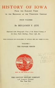 Cover of: History of Iowa from the earliest times to the beginning of the twentieth century by Benjamin T. Gue