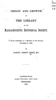 Cover of: Origin and growth of the library of the Massachusetts Historical Society